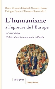 Denis Crouzet et Elisabeth Crouzet-Pavan - L'humanisme à l'épreuve de l'Europe (XVe-XVIe siècle) - Histoire d'une transmutation culturelle.