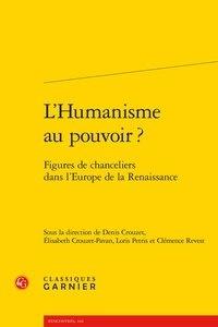 Denis Crouzet et Elisabeth Crouzet-Pavan - L'Humanisme au pouvoir ? - Figures de chanceliers dans l'Europe de la Renaissance.