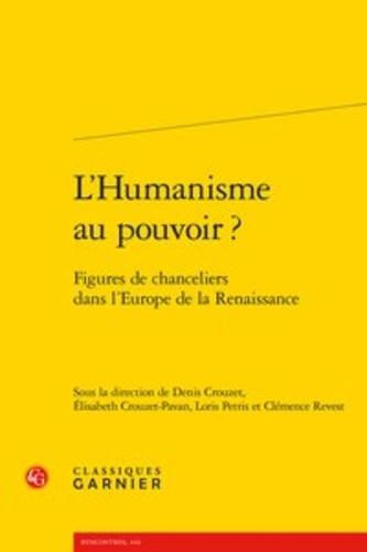 L'Humanisme au pouvoir ?. Figures de chanceliers dans l'Europe de la Renaissance