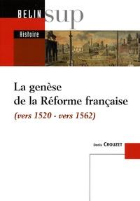 Denis Crouzet - La genèse de la Réforme française - (Vers 1520-vers 1562).