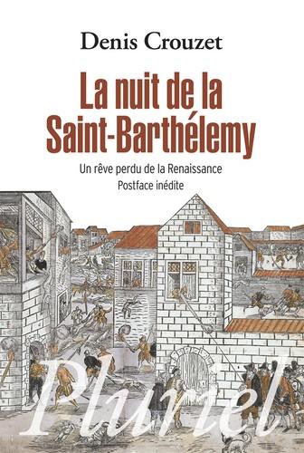 Denis Crouzet - La nuit de la Saint-Barthélémy - Un rêve perdu de la Renaissance.