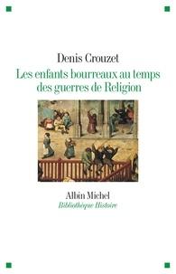 Télécharger des ebooks en anglais gratuitement Les Enfants bourreaux au temps des guerres de Religion PDF CHM