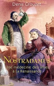Denis Crouzet - Nostradamus - Une médecine des âmes à la Renaissance.