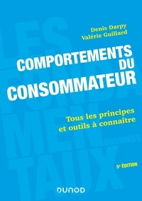 Denis Darpy et Valérie Guillard - Comportements du consommateur - Tous les principes et outils à connaître.