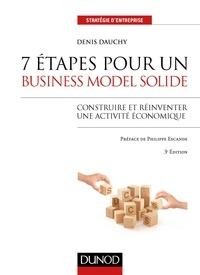 Denis Dauchy - 7 étapes pour un business model solide - 3e éd. - Construire et réinventer une activité économique.