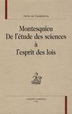 Denis de Casabianca - Montesquieu - De l'étude des sciences à l'esprit des lois.
