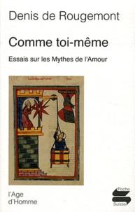 Denis de Rougemont - Comme toi-même - Essais sur les mythes de l'amour.