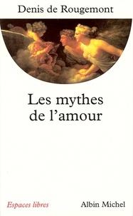 Denis de Rougemont et Denis de Rougemont - Les Mythes de l'amour.