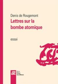 Denis de Rougemont - Lettres sur la bombe atomique.