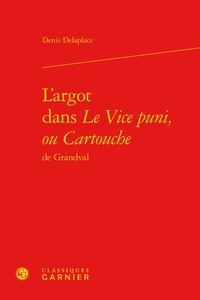 Denis Delaplace - L'argot dans le Vice puni, ou Cartouche de grandval.