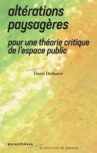 Denis Delbaere - Altérations paysagères - Pour une théorie critique de l'espace public.