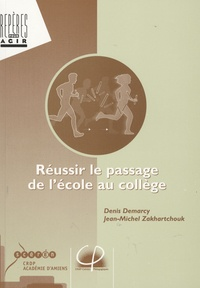 Denis Demarcy et Jean-Michel Zakhartchouk - Réussir le passage de l'école au collège.
