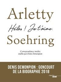 Denis Demonpion - Arletty-Soehring - Hélas, je t'aime ! - Correspondance inédite.