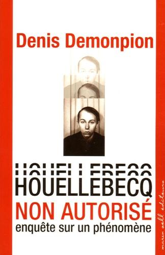 Denis Demonpion - Houellebecq non autorisé - Enquête sur un phénomène.