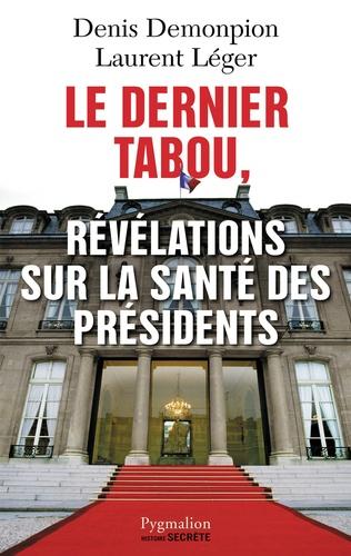 Denis Demonpion et Laurent Léger - Le dernier tabou, Révélations sur la santé des présidents.