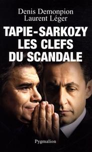 Denis Demonpion et Laurent Léger - Tapie-Sarkozy - Les clefs du scandale.