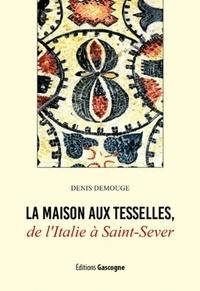 Denis Demouge - La maison aux Tesselles - De l'Italie à Saint-Sever.