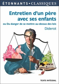 Denis Diderot - Entretien d'un père avec ses enfants - Ou Du danger de se mettre au dessus des lois.