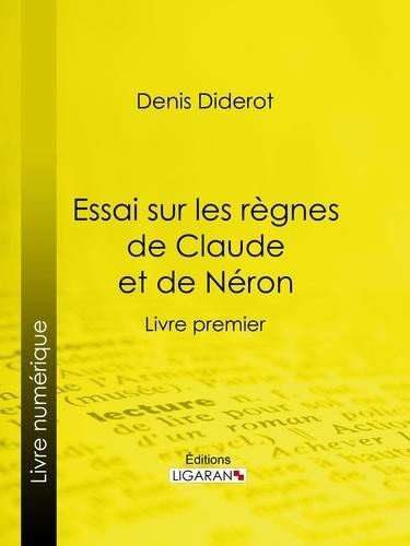 Essai sur les règnes de Claude et de Néron. Livre premier