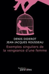 Denis Diderot et Jean-Jacques Rousseau - Exemples singuliers de la vengeance d'une femme.