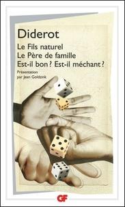 Denis Diderot - Le Fils naturel Le Père de famille Est-il bon ? Est-il méchant ?.