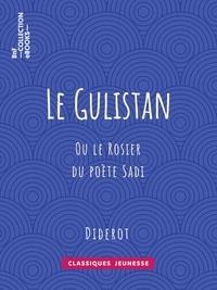 Denis Diderot - Le Gulistan - ou le Rosier du poète Sadi.