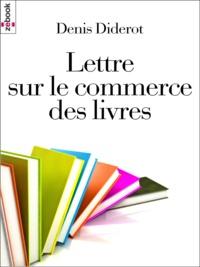 Denis Diderot - Lettre sur le commerce des livres.