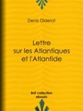 Denis Diderot - Lettre sur les Atlantiques et l'Atlantide.