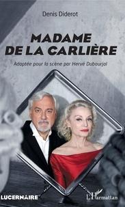 Denis Diderot - Madame de La Carlière - Adaptée pour la scène par Hervé Dubourjal.