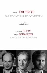 Denis Diderot et Gabriel Dufay - Paradoxe sur le comédien - Précédé d'un entretien : l'acteur et le paradoxe.