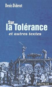 Denis Diderot - Sur la tolérance et autres textes.