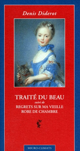 Denis Diderot - Traité du beau. suivi de Regrets sur ma vieille robe de chambre.