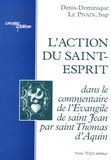 Denis-Dominique Le Pivain - L'action du Saint-Esprit dans le commentaire de l'Evangile de saint Jean par saint Thomas d'Aquin.
