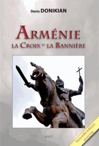Denis Donikian - Arménie, la Croix et la Bannière.
