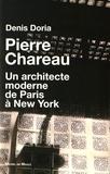Denis Doria - Pierre Charreau - Un architecte moderne de Paris à New York.