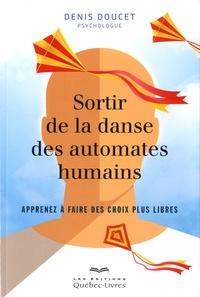 Denis Doucet - Sortir de la danse des automates humains - Apprenez à faire des choix plus libres.