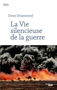 Denis Drummond - La vie silencieuse de la guerre.