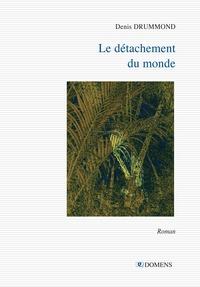Denis Drummond - Le détachement du monde.