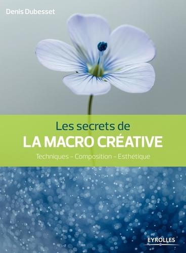 Les secrets de la macro créative - Denis Dubesset - 9782212175974 - 15,99 €