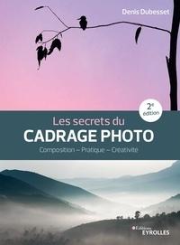 Denis Dubesset - Les secrets du cadrage photo - Composition - Pratique - Créativité.