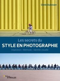 Denis Dubesset - Les secrets du style en photographie - Inspiration - Méthode - Identité visuelle.