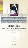 Denis Dubourdieu et Gilles Berdin - Oenology and the Art of Winemaking - Conversations over a bottle with Denis Dubourdieu.