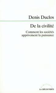 Denis Duclos - De la civilité - Comment les sociétés apprivoisent la puissance.