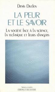 Denis Duclos - La peur et le savoir - La société face à la science, la technique et leurs dangers.