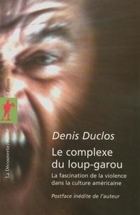 Denis Duclos - POCHES ESSAIS  : Le complexe du loup-garou - La fascination de la violence dans la culture américaine.