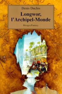Denis Duclos - Le cycle de l'Ancien Futur Tome 1 : Longwor, l'Archipel-Monde.