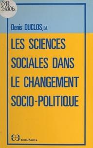 Denis Duclos - Les sciences sociales dans le changement socio-politique - Colloque tenu à Paris, les 6-7-mai 1983.