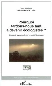 Denis Duclos - Pourquoi tardons-nous tant à devenir écologistes ? - Limites de la postmodernité et société écologique.
