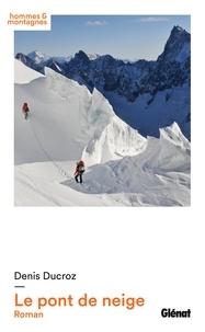 Denis Ducroz - Le pont de neige - Roman.