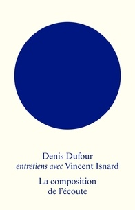 Denis Dufour et Vincent Isnard - La composition de l'écoute.
